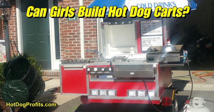 Can girls build hot dog carts